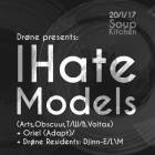 Drone presents: I Hate Models
